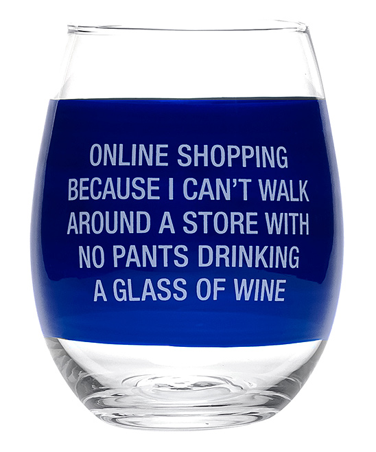About Face Designs  Wine Glasses 4 - 'Online Shopping' Stemless Wineglass 'Online Shopping' Stemless Wineglass. Sip your favorite wines in sweet style with this stemless glass featuring a humorous message. Holds 16 oz.GlassHand washImported