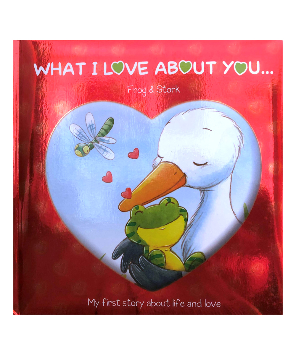 Bargain Books  Entertainment Books  - What I Love About You: Frog and Stork What I Love About You: Frog and Stork. Share a yarn of love and joy with learning littles in this colorfully illustrated tale of two happy creatures.Publisher: Bargain Books WholesaleBoard book