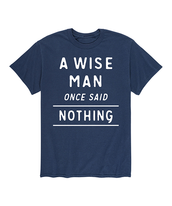 Instant Message Men S Navy A Wise Man Once Said Nothing Tee