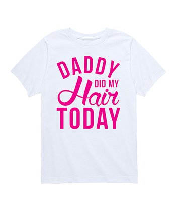 3ac6fc6b White 'Daddy Did My Hair Today' Tee - Girls
