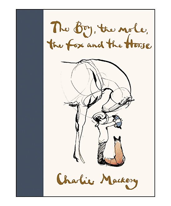HarperCollins  Wellness Books $15.95 - The Boy, the Mole, the Fox and the Horse Hardcover The Boy, the Mole, the Fox and the Horse Hardcover. Your life's meaning take a hint from timeless fables' past with this helpful tale, retold and illustrated from Charlie Mackesy.6.3'' W x 8.3'' H x 0.58'' DWritten and illustrated by Mackesy, CharliePublisher: HarperCollins128 pages