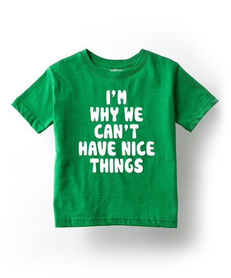 609fe7411 love this product Kelly Green 'We Can't Have Nice Things' Tee - Toddler &  Kids