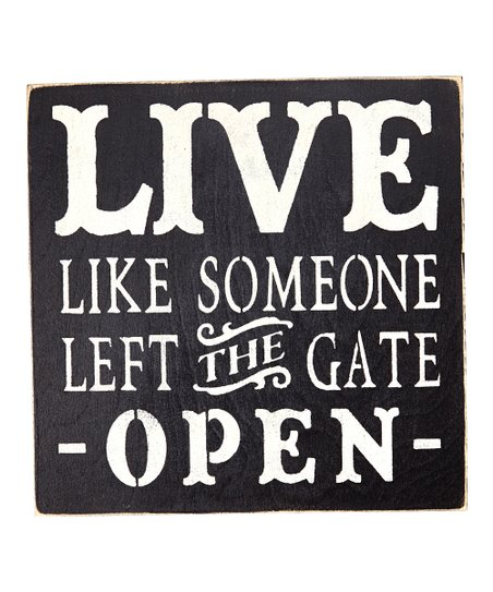 saras signs live like someone left the gate open wall sign zulily