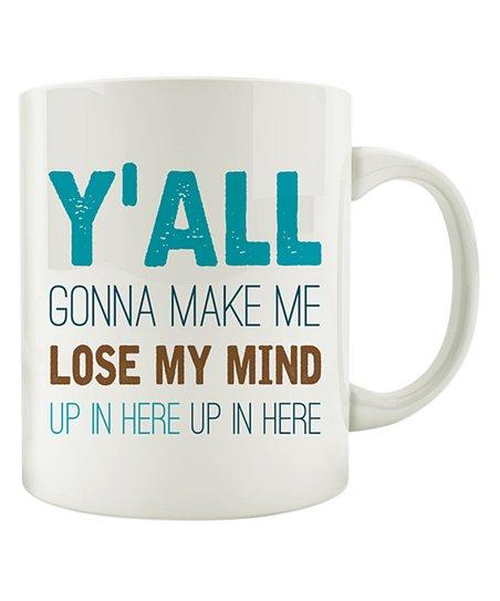 Mug Country 'Y'all Gonna Make Me Lose My Mind' Ceramic Mug