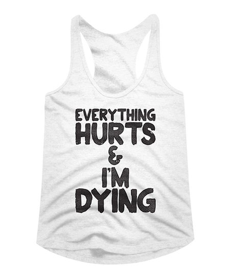 1ec31c7373b45 love this product White  Everything Hurts   I m Dying  Racerback Tank -  Women