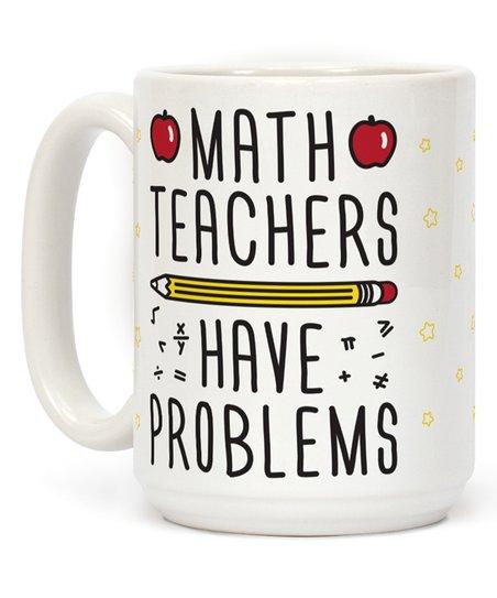 5167312cb67 love this product 'Math Teachers Have Problems' Mug