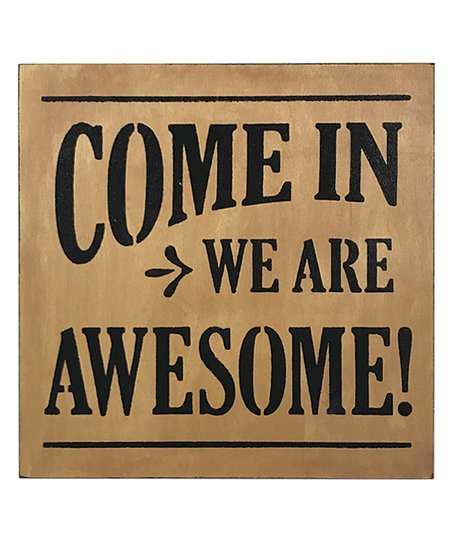 awesome sign decor saras signs stained come in we are awesome wall sign zulily  we are awesome wall sign