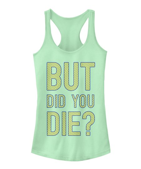 161d15a48a09c love this product Mint  But Did You Die   Racerback Tank - Women