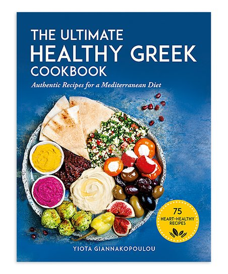 75 Authentic Recipes for a Mediterranean Diet The Ultimate Healthy Greek Cookbook