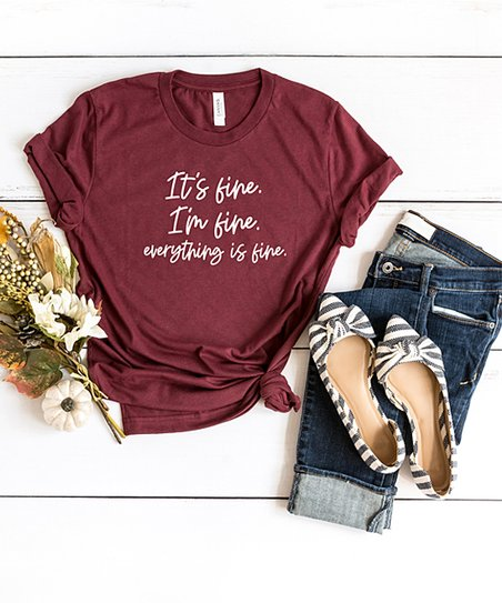 Simply Sage Market Maroon White Its Fine Im Fine Everything Is Fine Tee Best Price And Reviews Zulily